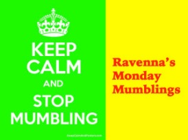 Ravennas Monday Mumblings